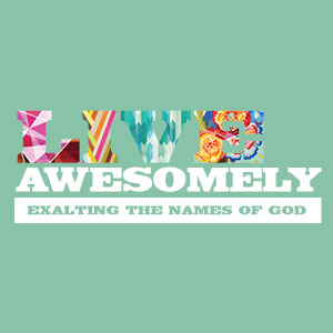 Live Awesomely: Exalting the Names of God Series Art